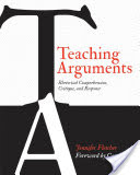 Teaching Arguments: Rhetorical Comprehension, Critique, and Response